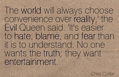The World Will Always Choose Convenience Over Reality,' The Evil Queen Said. 'It's Easier To Hate, Blame, And Fear Than It Is To Understand… - Chris Colfer