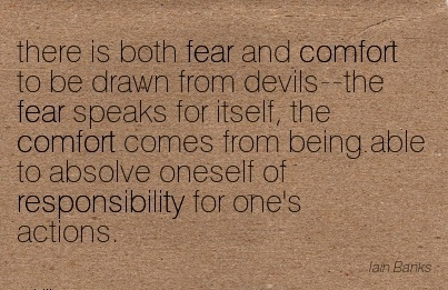 There Is Both Fear And Comfort to be drawn from Comfort Comes from being Able to Absolve Oneself of Responsibility for one's Actions. - Lan Banks