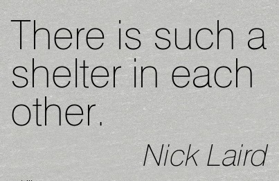 There is such a Shelter in Each Other. - Nick Laird