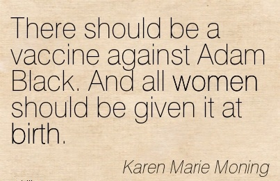 There Should Be A Vaccine Against Adam Black. And All Women Should Be Given It At Birth. - Karen Marie Moning