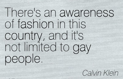 There's An Awareness Of Fashion In This Country, And It's Not Limited To Gay People. - Calvin Klein