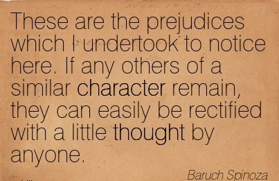 These are the Prejudices which I Undertook to Notice here. If any Others of a Similar Character..Rectified with a little Thought by Anyone. - Baruch Spinoza