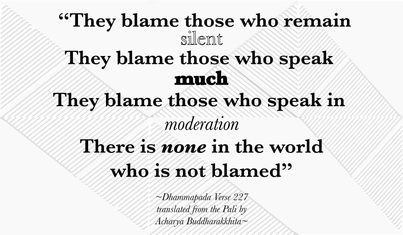 """ They Blame Those Who Remain Silent The Blame Those Who Speak Much They Blame Those Who Speak In Moderation There Is None In The World Who Is Not Blamed "" - ~ Blame Quotes"