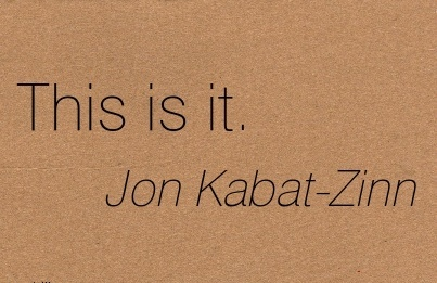 This Is It. - Jon Kabat - Zinn - Awareness Quotes