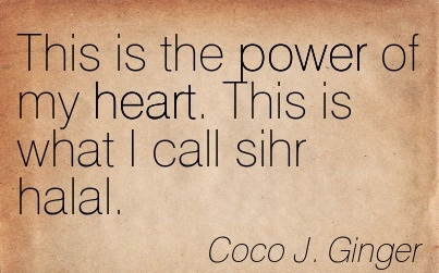 This is The Power of My Heart. This is What I Call Sihr Halal. - Coco J. Ginger - Addiction Quotes