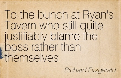 To The Bunch At Ryan's Tavern Who Still Quite Justifiably Blame The Boss Rather Than Themselves. - Richard Fitzgerald