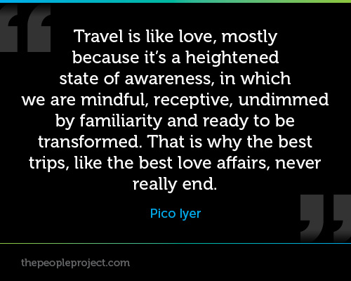 Travel Is Like Love, Mostly Beacuse It's A Heightened State Of Awareness Im Which We Are Mindful, Receptive,undimmed By Familiarity And Ready Tobe Transformed. - Awareness Quote