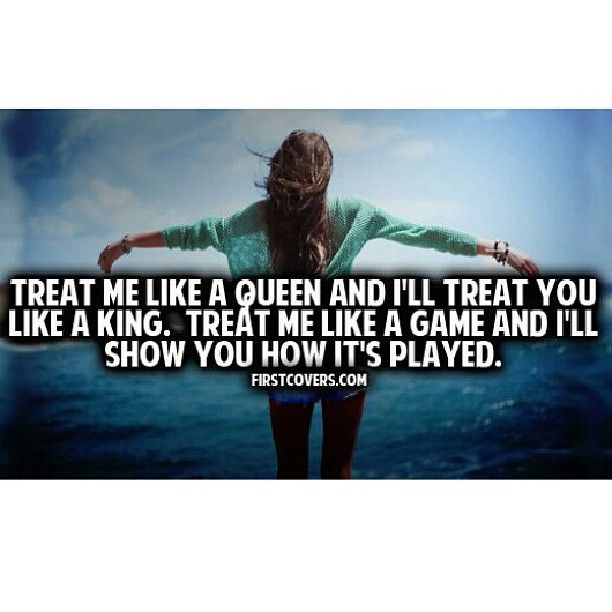 "Treat Me Like A ""Queen"" And I\'ll Treat You Like ""King ..."
