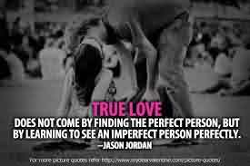 True Perfect Love Quote-True Love does not come by finding the Perfect person