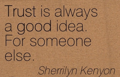 Trust is Always a Good Idea. For Someone Else. - Sherrilyn Kenyon