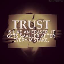 Trust is Like and eraser, it gets Smaller After every Mistake. - Cheating Quotes