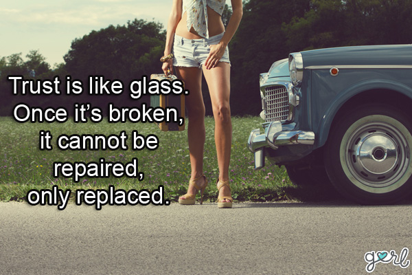 Trust Is like Glass Once it's broken, it Cannort be Repaired, only Replaced. - Cheating Quote