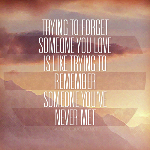 Trying To Forget Someone Sad Love Quote