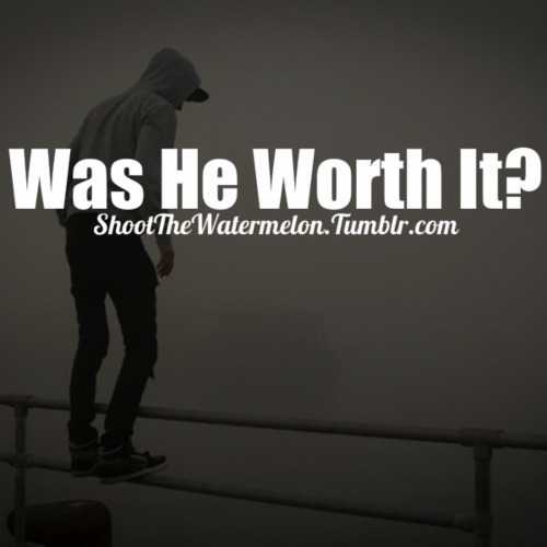 Was he Worth it!  - Cheating Quotes