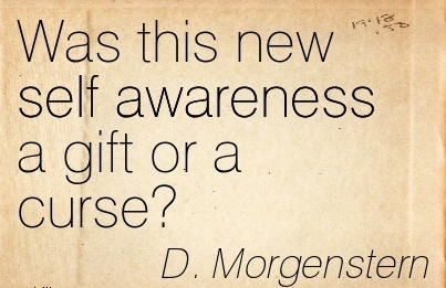 Was This New Self Awareness A Gift Or A Curse! - D. Morgenstern