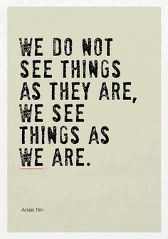 We Do Not See things As They Are, We See Things As We Are. - Awareness Quotes