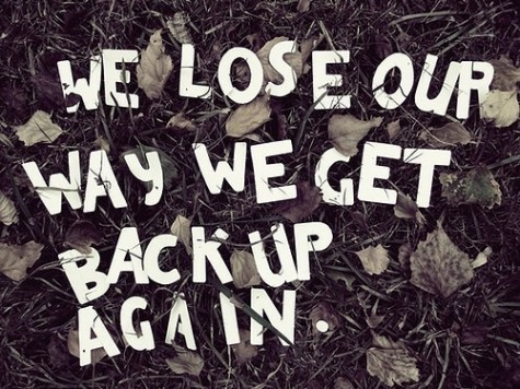 We Lose Our Way We Get Back up Again. - Comfort Quotes