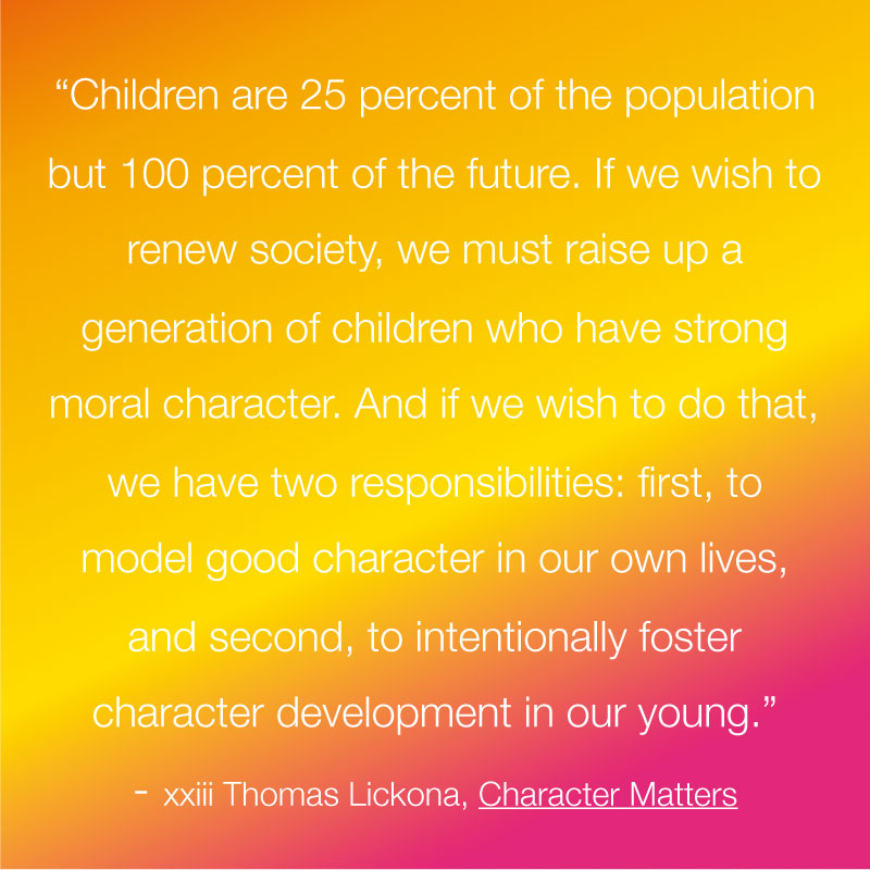 We Must Raise Up A Generation Of Children Who Have Strong Moral Character.