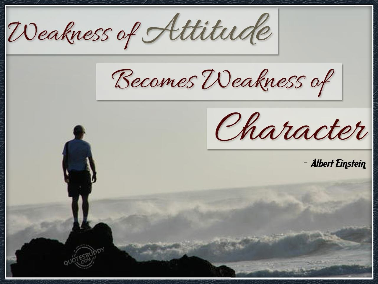 Weakness Of Attitude Becomes Weakness Of Character - Alberts Einstein