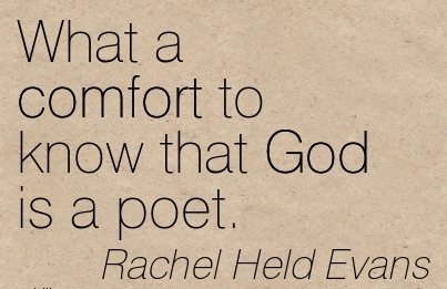 What a Comfort to know that God is a Poet. - Rachel Held Evans