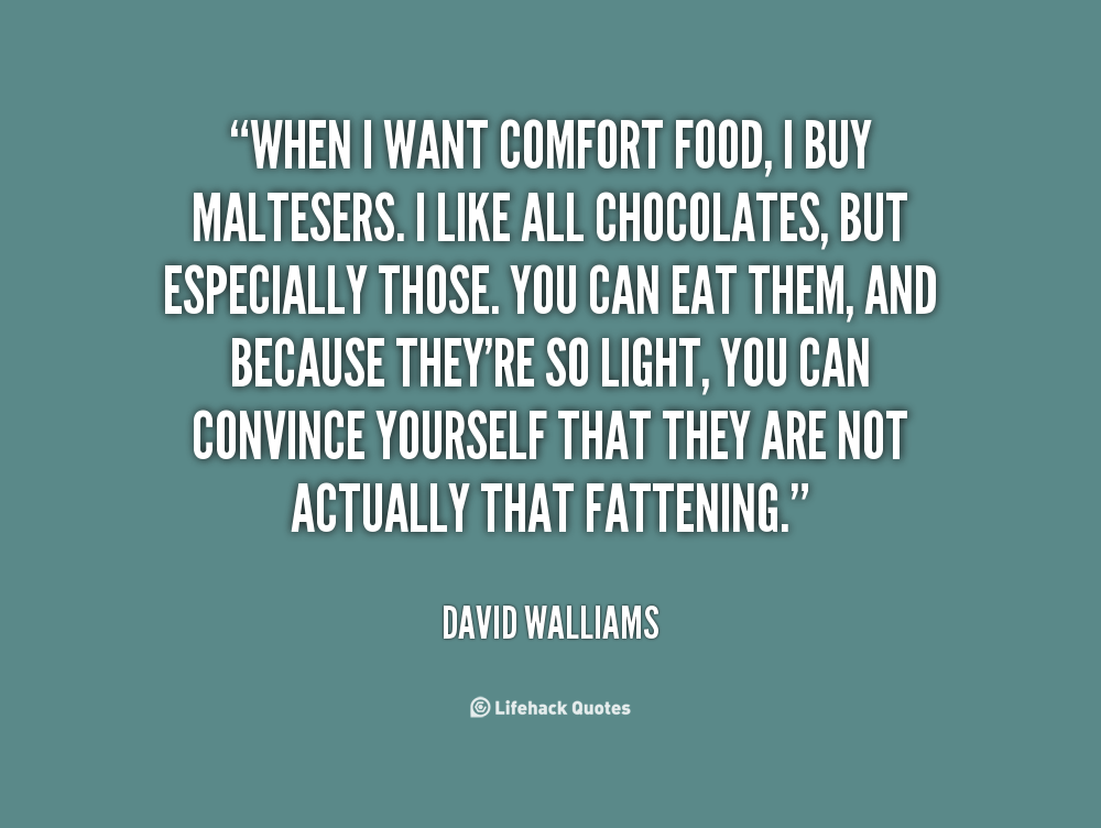 When I Want Comfort Food i Buy Maltesers, I Like All Chocolates buyt Especially Those, you can eat Them… -David Walliams.