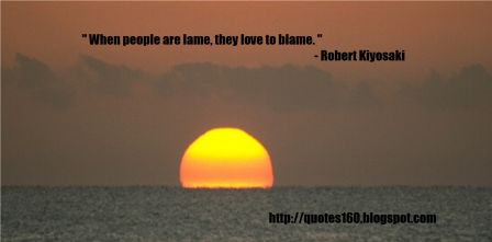 When People Are Lame, They Love To Blame. - Robert  Kiyosaki