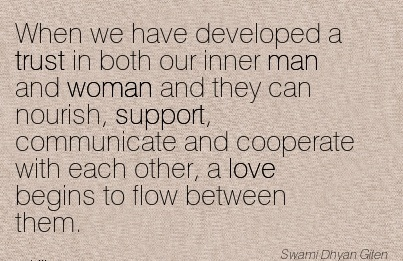 When We Have Developed A Trust In Both Our Inner Man And Woman …And Cooperate With Each Other, A Love Begins To Flow Between Them. - Swami Dhyan Gilen - Awareness Quote