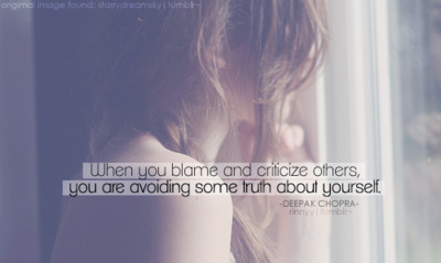 When You Blame And Criticize Others, You Are Avoiding Some Trusth About Yourself.