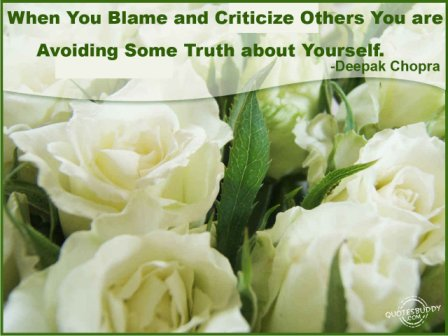 When You Blame And Criticize Others You Are Avoiding Some Truth About Yourself. - Deepak Chopra