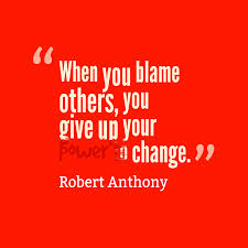 """When You Blame other, You Give Up Your Power To Change."" - Robert Anthony"
