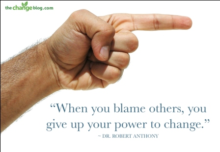 """ When You Blame Others, You Give Up Your Power To Change. "" - Dr. Robert Anthony"