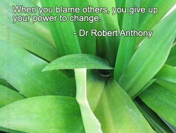 When You Blame Othersyou Give Up Your Power To Change. - Dr. Robert Anthony
