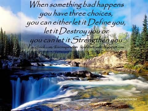 When Something Bad Happens You have Three Choice, You Can either Let It Define you.. Cheating Quotes