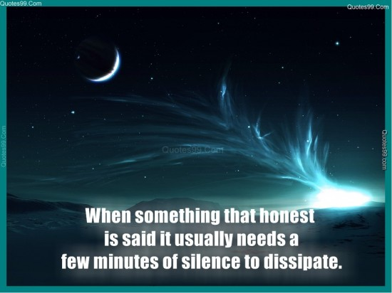 Whn Something That Honesty Is Said It usually Needs A Few minutes Of silence To dissipate. - Cheating Quote