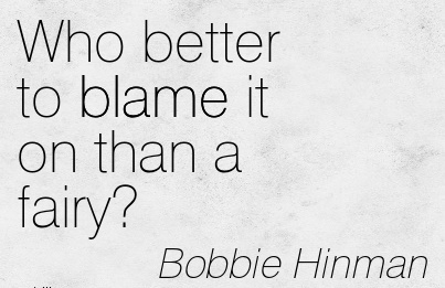 Who Better To Blame It On Than A Fairy! - Bobbie Hinman