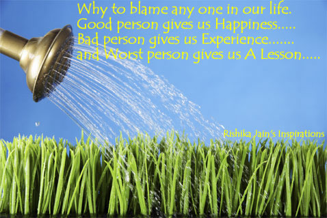 Why To Blame Any One In Our Life. Good Person Gives Us Happines…. bad Person Gives Us Experience….