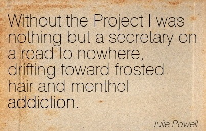 Without The Project I Was Nothing But A Secretary On A Road To Nowhere, Drifting Toward Frosted Hair And Menthol Addiction. - Juke Powell