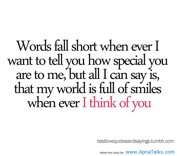 Words Fall Short Whn ever I Want To tell you How Special You Are To Me, But All I Can Say Is…. I think Of you..  - Cheating Quote
