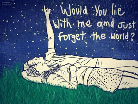 Would You Lie With me And Just Forghet The World! - Comfort Quotes
