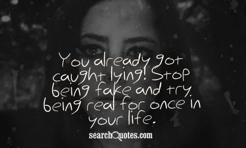you Already got Caught lying Stop being Fake and try. being Real For once In your Life. - Cheated Quote