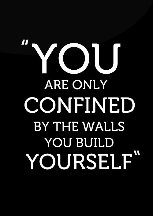 You Are Only Confined by The Walls You Bulid Yourself. - Comfort Quotes
