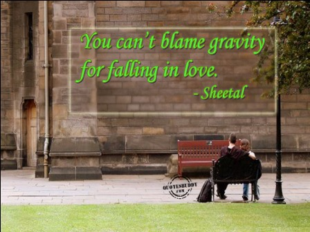 You Can't Blame Gravity For Falling In Love. - Sheetal