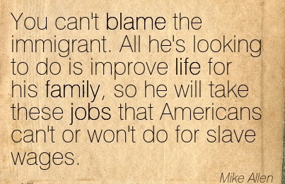 You Can't Blame The Immigrant. All He's Looking To Do Is Improve Life For His Family.. - Mike Allen