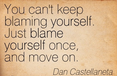 You Can't Keep Blaming Yourself. Just Blame Yourself Once, And Move On. - Danb Castellaneta