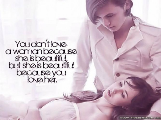 You Don't Love A Woman Beacuse She IS beautiful but She Is Beautiful beacuse You Love Her. - Cheating Quote