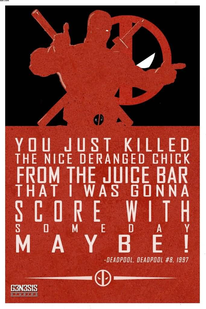 You jsut Killed The Nice Deranged Chick From The Juicee Bar That I Was Gonna Score With Someday MAy be! -  Quotes