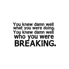You knew damn Well whta you were ding. You Knew Damn Well Hwo you were Who You were Breaking. - Cheating Quotes