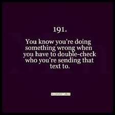 You Know You're Dong Something Wrong When You Have To Double Check Who You're Sending That Text To. - Cheating Quote