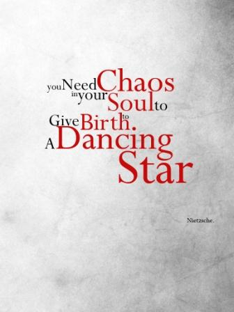 You Need Chaos In Your Soul To Give Birth. A Dancing Star. - Nietzsche