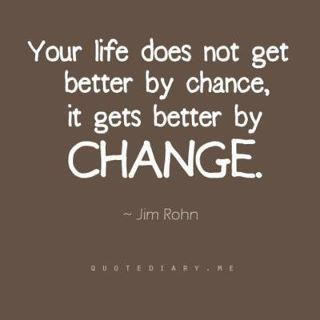 Your Life does Not Get Better By chance, Its Gets better By Change. - Jim Rohn